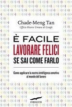 Libro È facile lavorare felici se sai come farlo di Chade Meng Tan